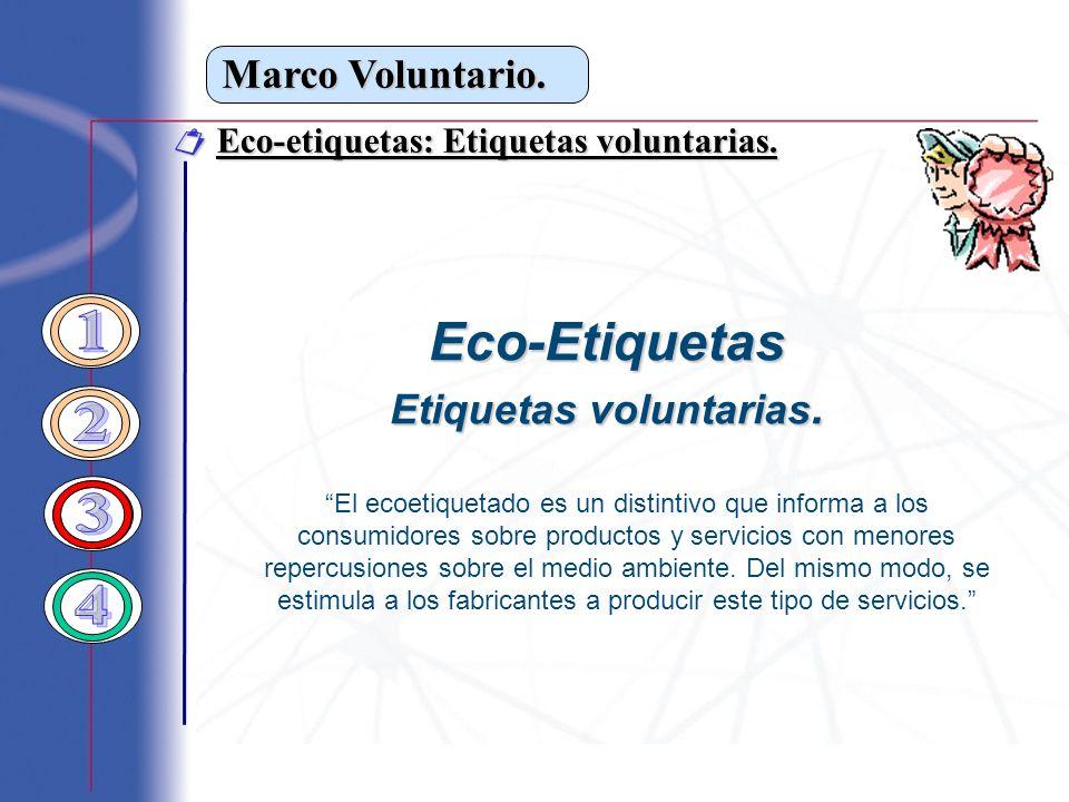 Marco Voluntario. Eco-etiquetas: Etiquetas voluntarias. Eco-etiquetas: Etiquetas voluntarias. El ecoetiquetado es un distintivo que informa a los cons