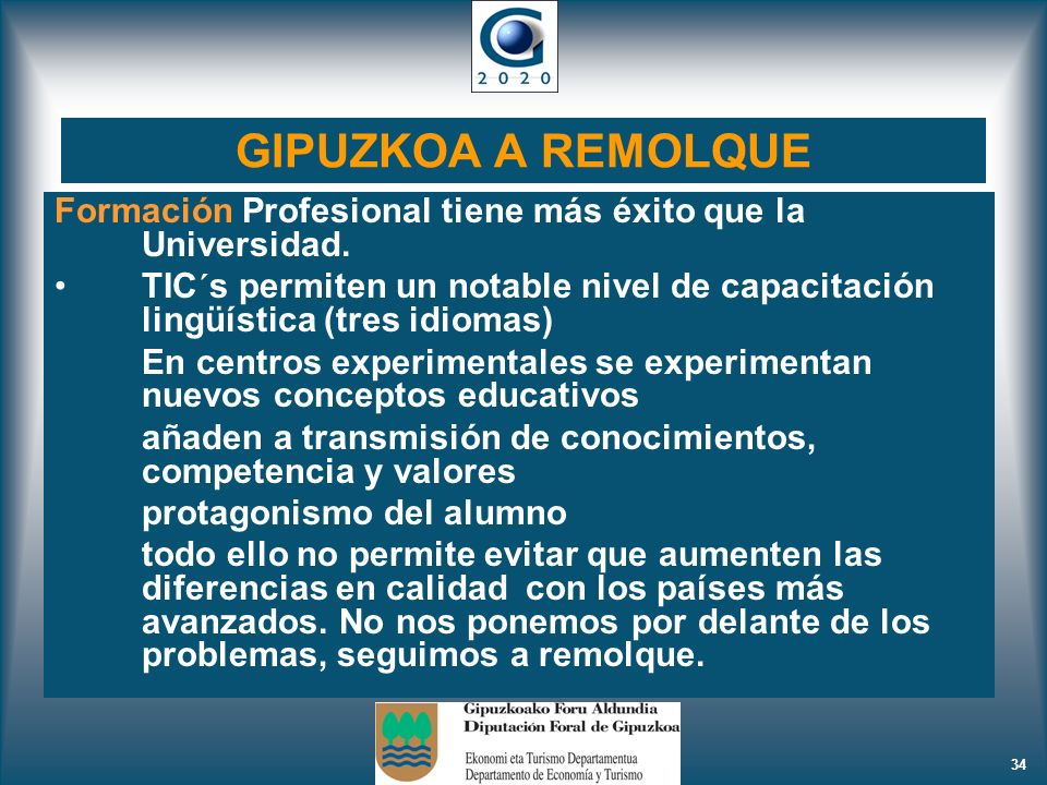 34 GIPUZKOA A REMOLQUE Formación Profesional tiene más éxito que la Universidad. TIC´s permiten un notable nivel de capacitación lingüística (tres idi