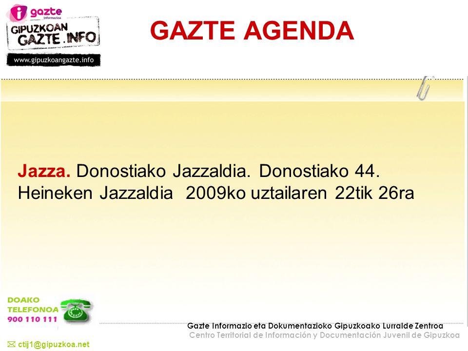 GAZTE AGENDA Jazza. Donostiako Jazzaldia. Donostiako 44. Heineken Jazzaldia 2009ko uztailaren 22tik 26ra ctij1@gipuzkoa.net Gazte Informazio eta Dokum