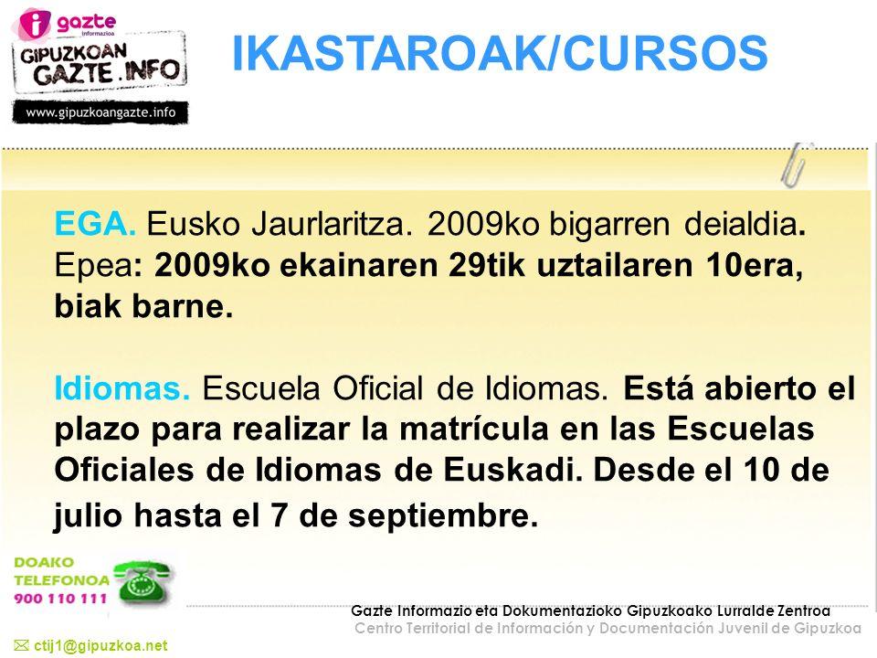IKASTAROAK/CURSOS EGA. Eusko Jaurlaritza. 2009ko bigarren deialdia. Epea: 2009ko ekainaren 29tik uztailaren 10era, biak barne. Idiomas. Escuela Oficia