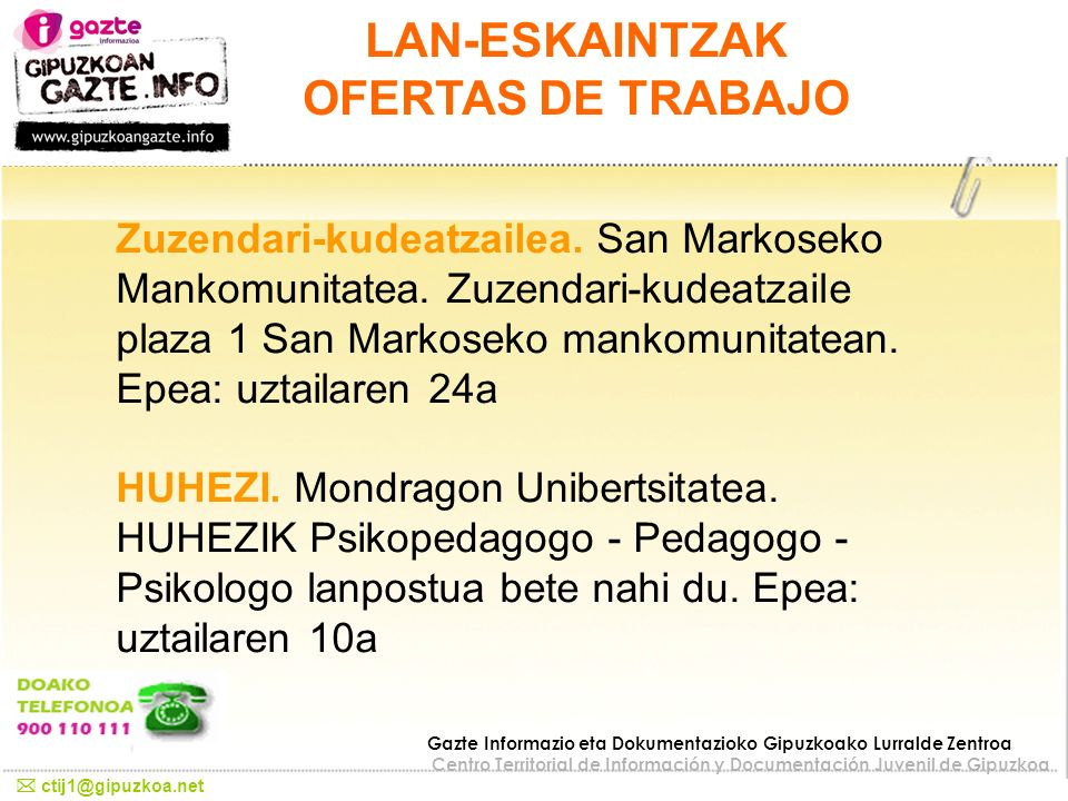 LAN-ESKAINTZAK OFERTAS DE TRABAJO ctij1@gipuzkoa.net Gazte Informazio eta Dokumentazioko Gipuzkoako Lurralde Zentroa Centro Territorial de Información