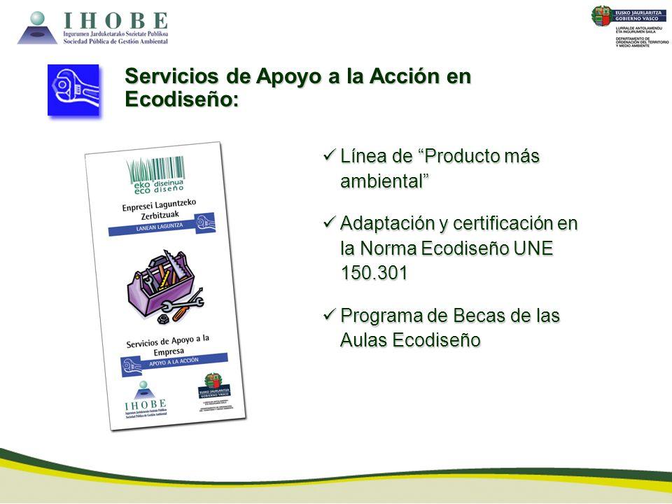 Servicios de Apoyo a la Acción en Ecodiseño: Línea de Producto más ambiental Línea de Producto más ambiental Adaptación y certificación en la Norma Ec