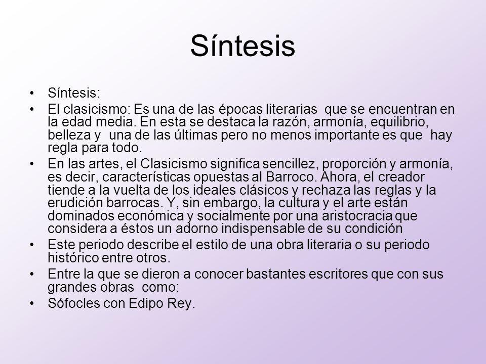Síntesis Síntesis: El clasicismo: Es una de las épocas literarias que se encuentran en la edad media. En esta se destaca la razón, armonía, equilibrio