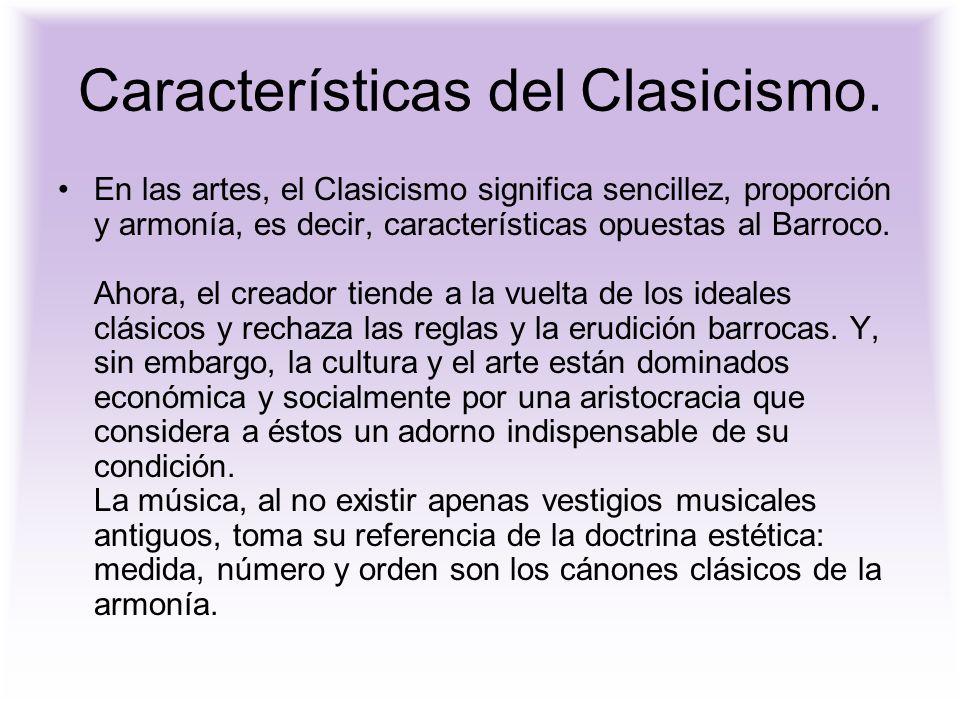 Características del Clasicismo. En las artes, el Clasicismo significa sencillez, proporción y armonía, es decir, características opuestas al Barroco.