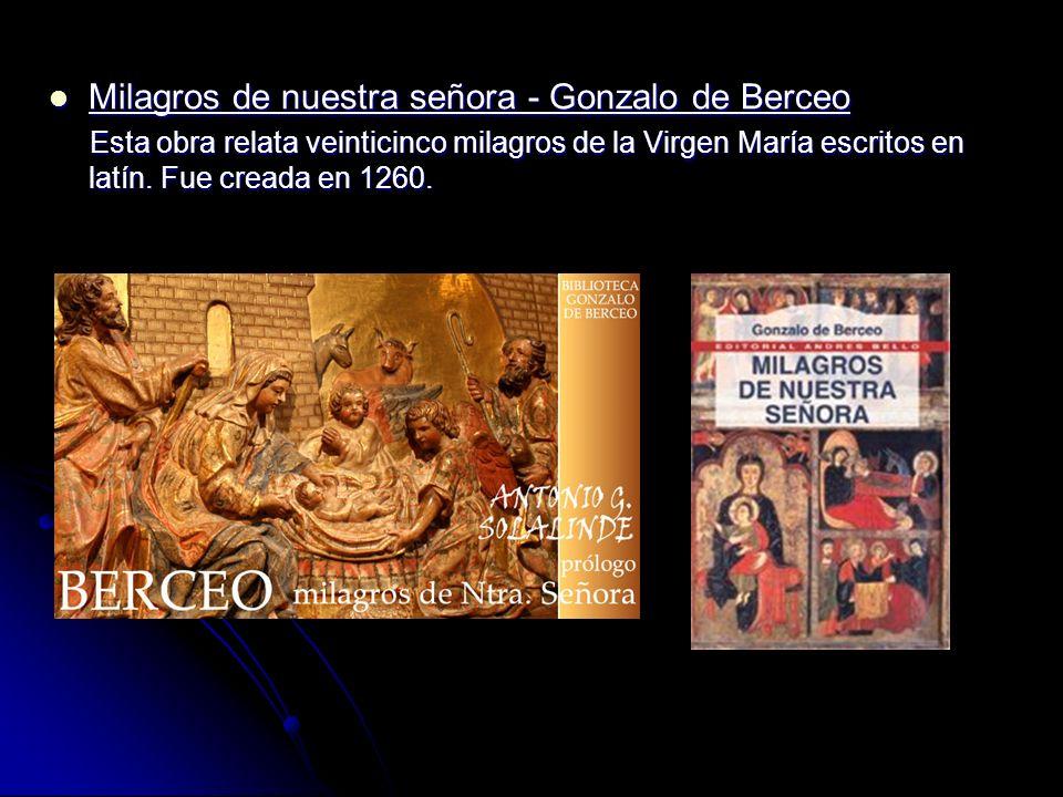 Milagros de nuestra señora - Gonzalo de Berceo Milagros de nuestra señora - Gonzalo de Berceo Esta obra relata veinticinco milagros de la Virgen María