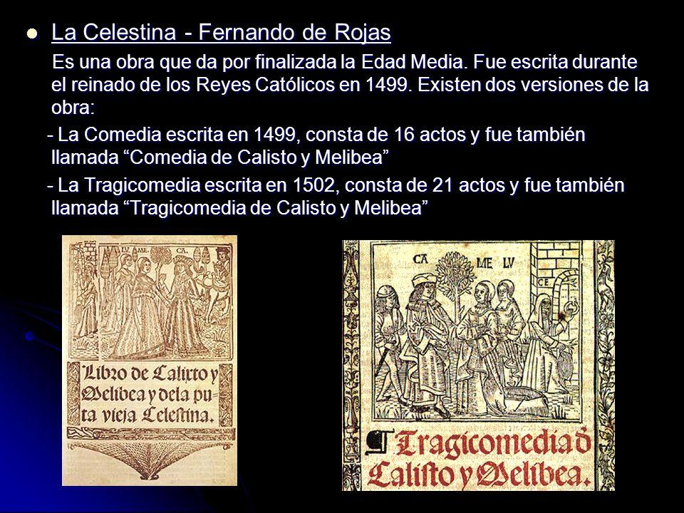 La Celestina - Fernando de Rojas La Celestina - Fernando de Rojas Es una obra que da por finalizada la Edad Media. Fue escrita durante el reinado de l
