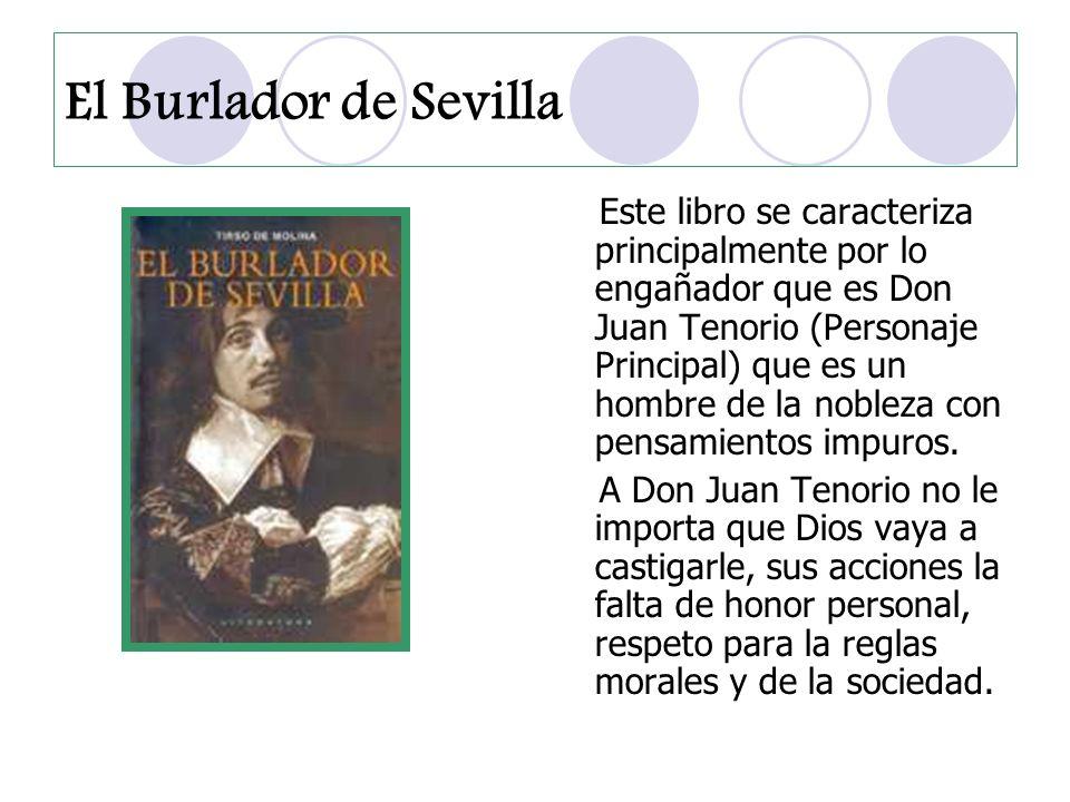 Don Juan Tenorio engaña a las mujeres para seducirlas, las deja sin honor, se aprovecha de ellas y luego las abandona.