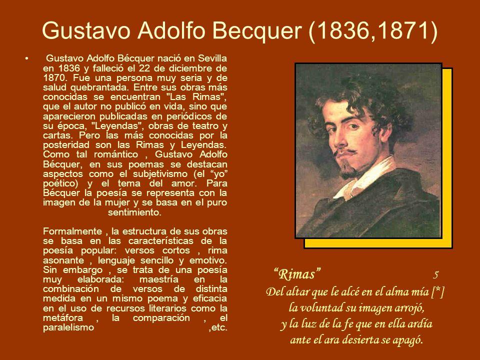 Gustavo Adolfo Becquer (1836,1871) Gustavo Adolfo Bécquer nació en Sevilla en 1836 y falleció el 22 de diciembre de 1870. Fue una persona muy seria y