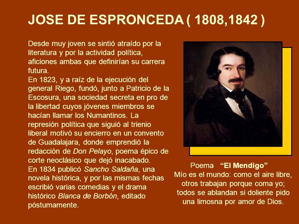 JOSE DE ESPRONCEDA ( 1808,1842 ) Desde muy joven se sintió atraído por la literatura y por la actividad política, aficiones ambas que definirían su ca