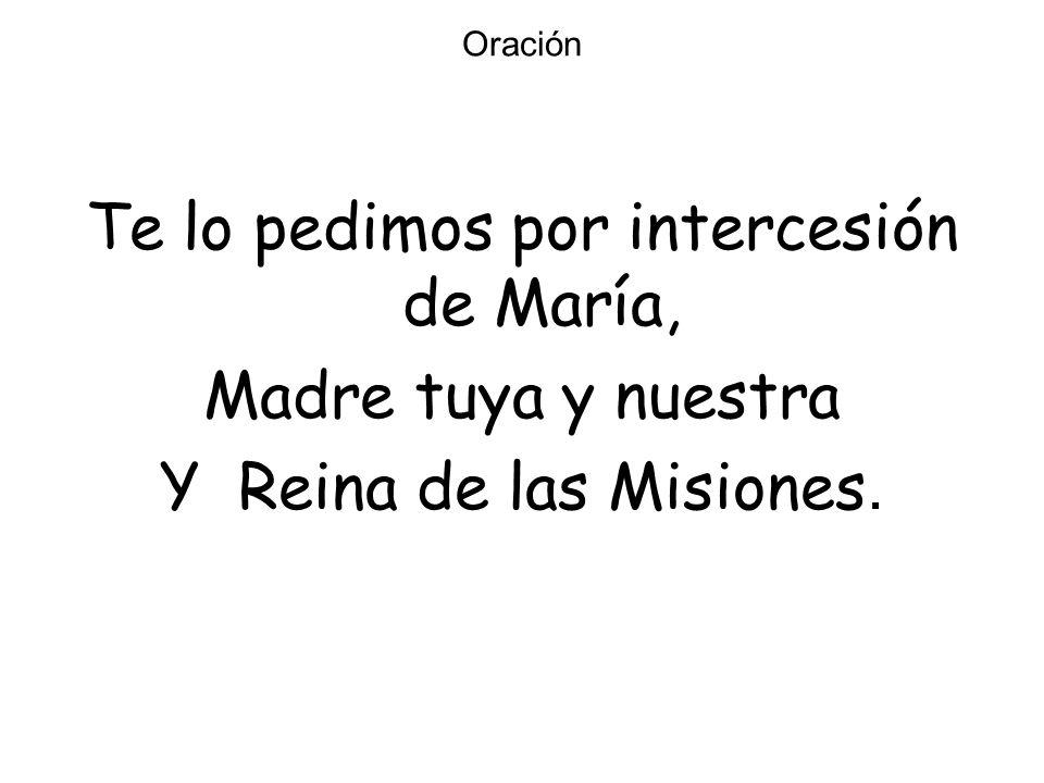 Oración Te lo pedimos por intercesión de María, Madre tuya y nuestra Y Reina de las Misiones.