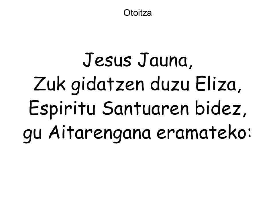 Otoitza Jesus Jauna, Zuk gidatzen duzu Eliza, Espiritu Santuaren bidez, gu Aitarengana eramateko: