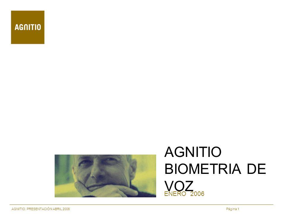 AGNITIO. PRESENTACIÓN ABRIL 2006 Página 1 AGNITIO BIOMETRIA DE VOZ ENERO 2006