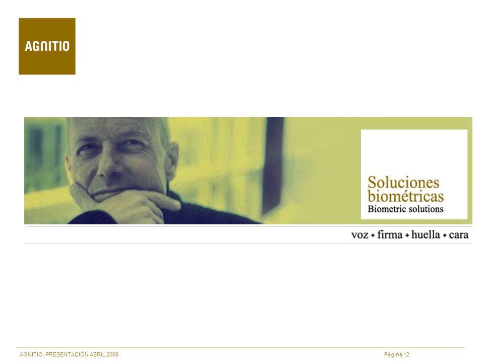 AGNITIO. PRESENTACIÓN ABRIL 2006 Página 12