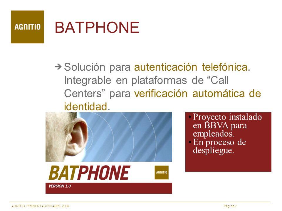 AGNITIO. PRESENTACIÓN ABRIL 2006 Página 7 BATPHONE Solución para autenticación telefónica.