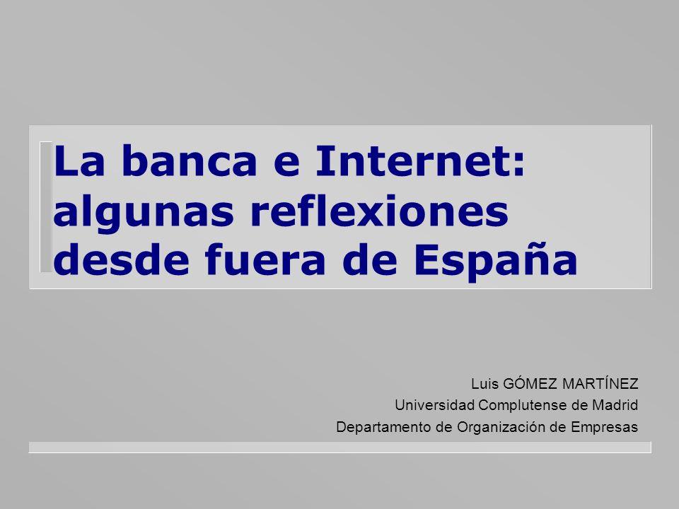 La banca e Internet: algunas reflexiones desde fuera de España Luis GÓMEZ MARTÍNEZ Universidad Complutense de Madrid Departamento de Organización de E