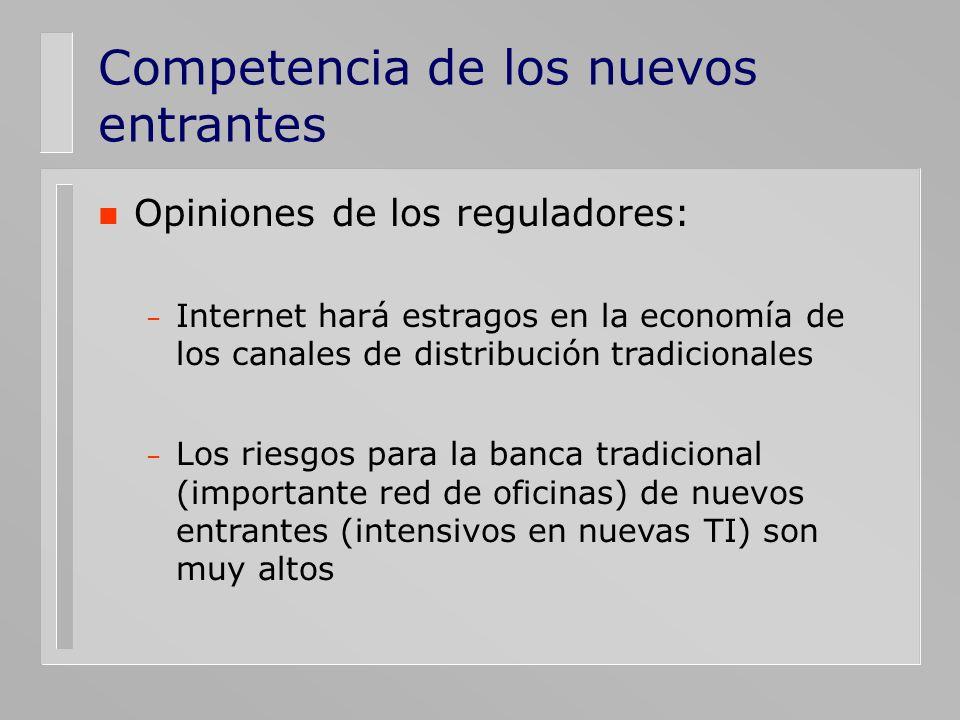 Competencia de los nuevos entrantes n Opiniones de los reguladores: – Internet hará estragos en la economía de los canales de distribución tradicional