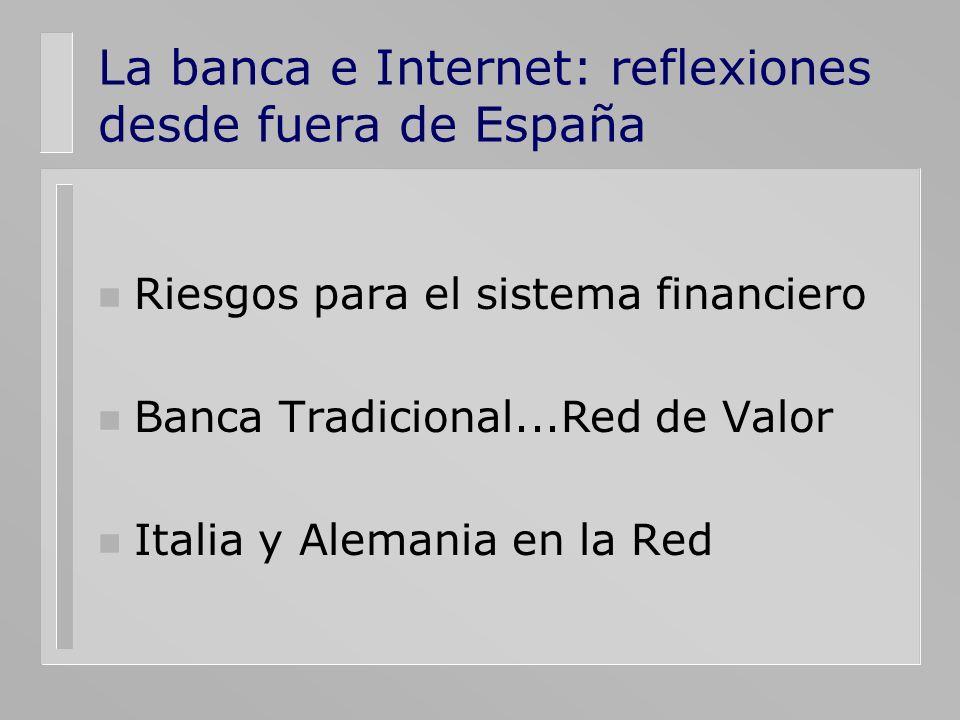 La banca e Internet: reflexiones desde fuera de España n Riesgos para el sistema financiero n Banca Tradicional...Red de Valor n Italia y Alemania en