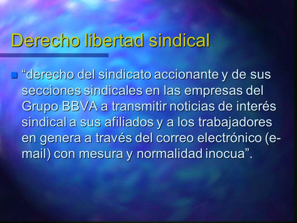 Derecho libertad sindical derecho del sindicato accionante y de sus secciones sindicales en las empresas del Grupo BBVA a transmitir noticias de inter