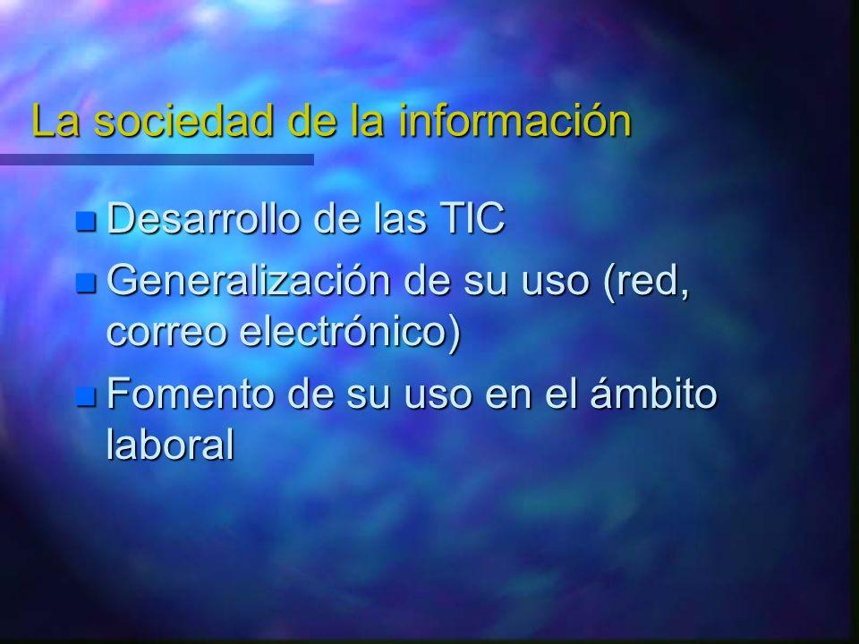 La sociedad de la información Desarrollo de las TIC Desarrollo de las TIC Generalización de su uso (red, correo electrónico) Generalización de su uso