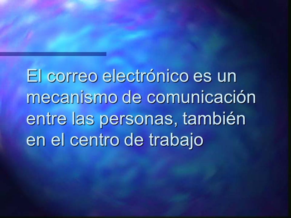 El correo electrónico es un mecanismo de comunicación entre las personas, también en el centro de trabajo