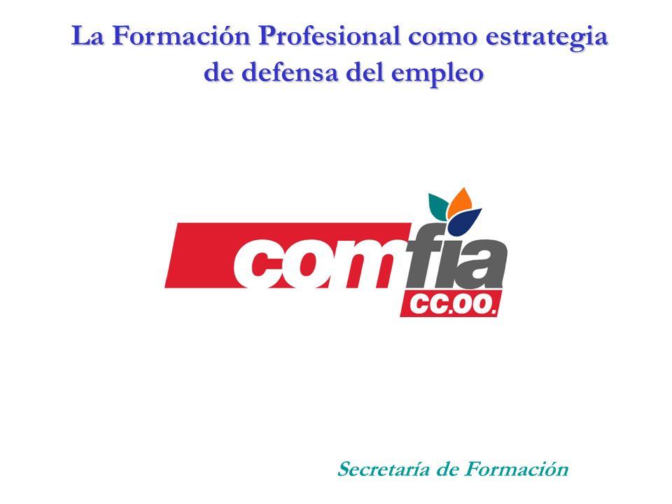 La Formación Profesional como estrategia de defensa del empleo de defensa del empleo Secretaría de Formación