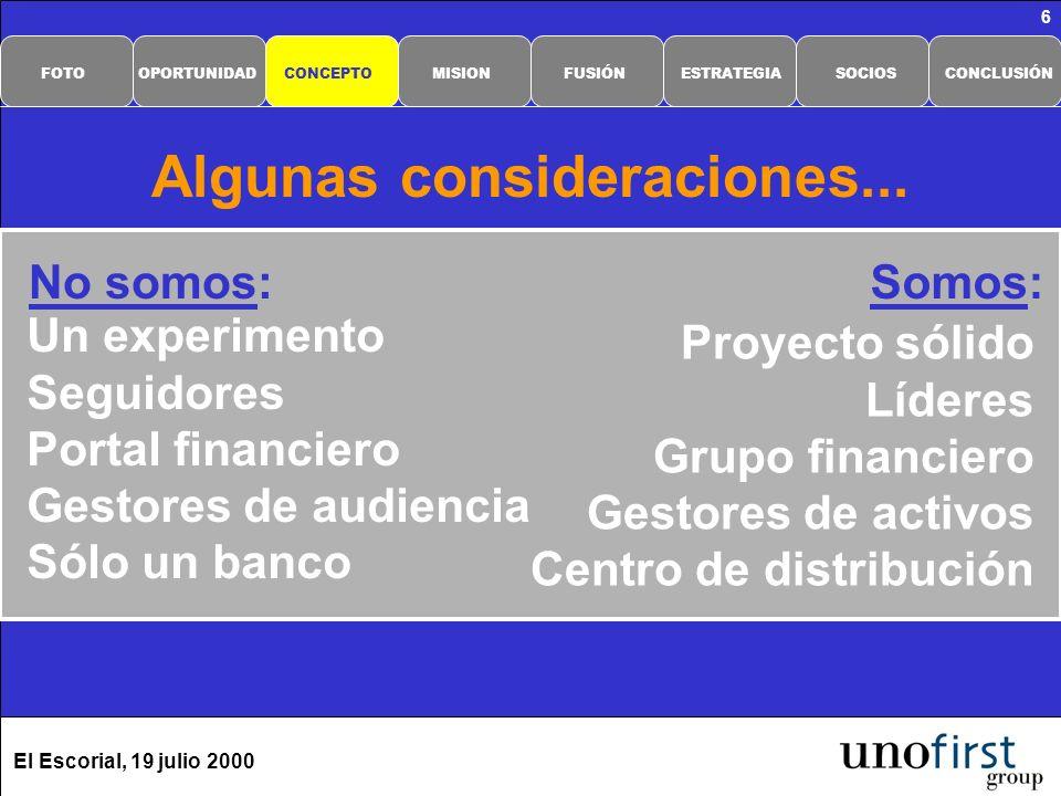 El Escorial, 19 julio 2000 6 Algunas consideraciones... Un experimento Seguidores Portal financiero Gestores de audiencia Sólo un banco No somos:Somos