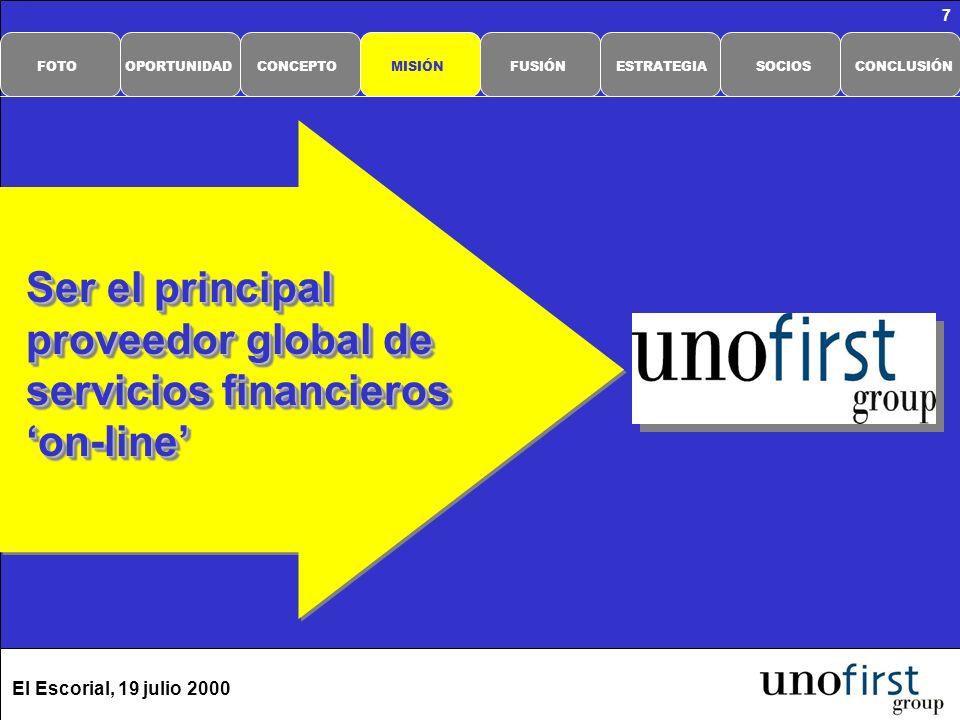 El Escorial, 19 julio 2000 7 Ser el principal proveedor global de servicios financieros on-line Ser el principal proveedor global de servicios financieros on-line CONCLUSIÓNSOCIOSESTRATEGIAFUSIÓNMISIÓNCONCEPTOOPORTUNIDADFOTO