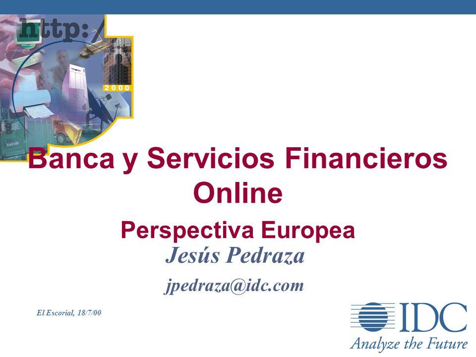 Jesús Pedraza jpedraza@idc.com Banca y Servicios Financieros Online Perspectiva Europea El Escorial, 18/7/00