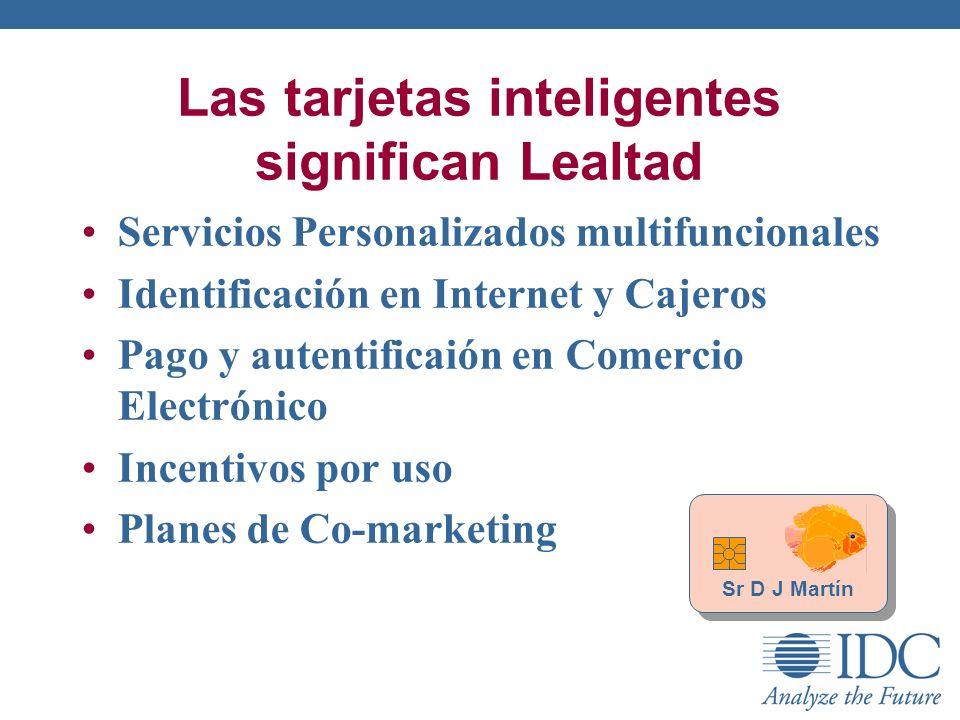 Las tarjetas inteligentes significan Lealtad Servicios Personalizados multifuncionales Identificación en Internet y Cajeros Pago y autentificaión en C