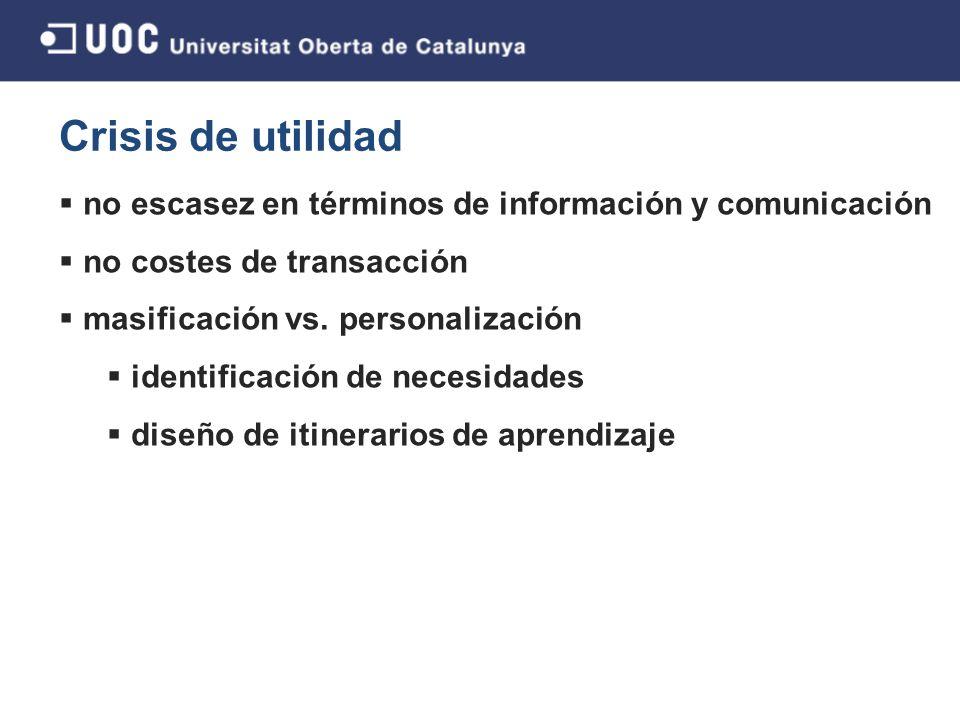 Crisis de utilidad no escasez en términos de información y comunicación no costes de transacción masificación vs.