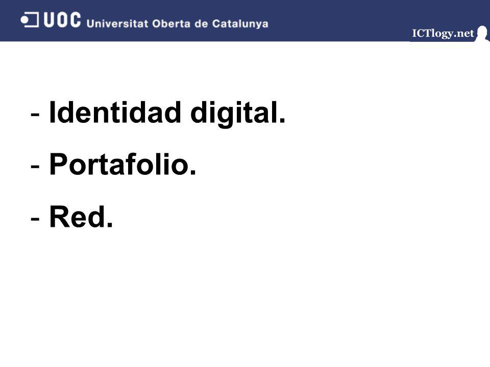 - Identidad digital. - Portafolio. - Red.