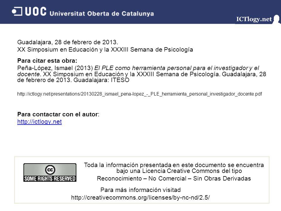 Guadalajara, 28 de febrero de 2013. XX Simposium en Educación y la XXXIII Semana de Psicología Para citar esta obra: Peña-López, Ismael (2013) El PLE