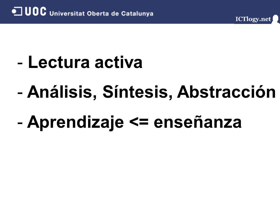 - Lectura activa - Análisis, Síntesis, Abstracción - Aprendizaje <= enseñanza