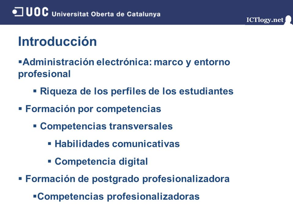 Introducción Administración electrónica: marco y entorno profesional Riqueza de los perfiles de los estudiantes Competencias profesionalizadoras Competencias transversales Habilidades comunicativas Competencia digital 3/43