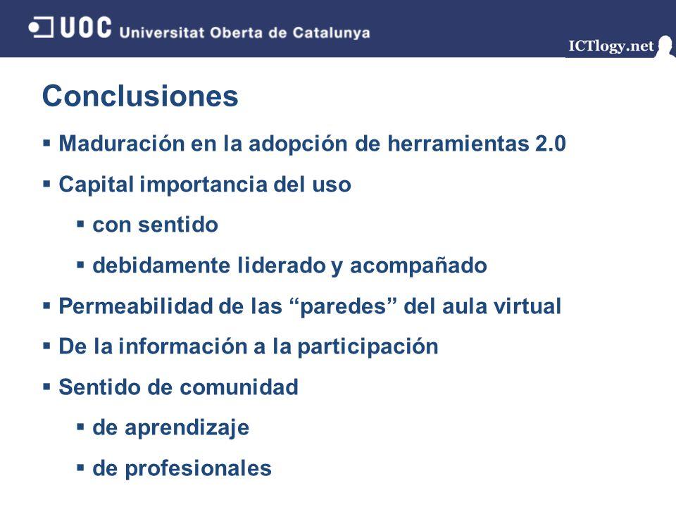 Conclusiones Maduración en la adopción de herramientas 2.0 Capital importancia del uso con sentido debidamente liderado y acompañado Permeabilidad de
