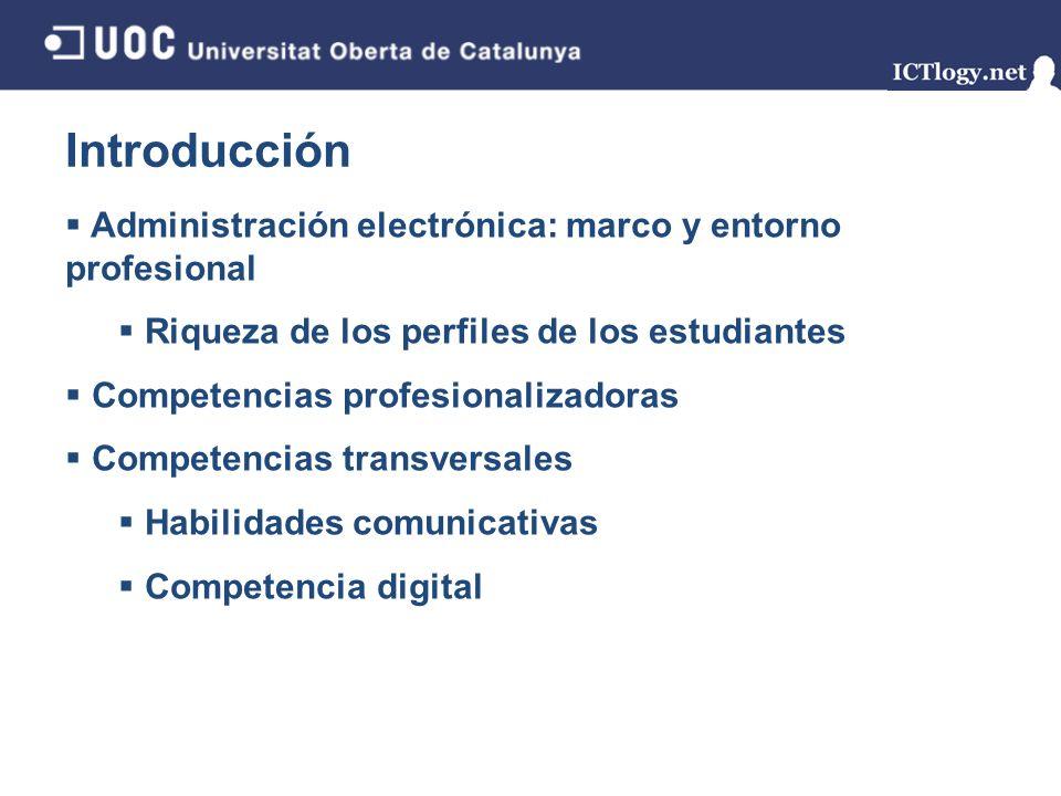 Introducción Administración electrónica: marco y entorno profesional Riqueza de los perfiles de los estudiantes Competencias profesionalizadoras Compe