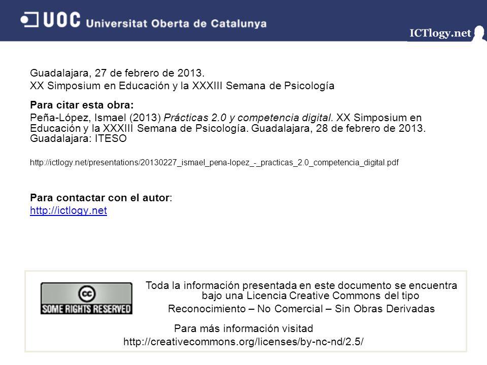 Guadalajara, 27 de febrero de 2013. XX Simposium en Educación y la XXXIII Semana de Psicología Para citar esta obra: Peña-López, Ismael (2013) Práctic