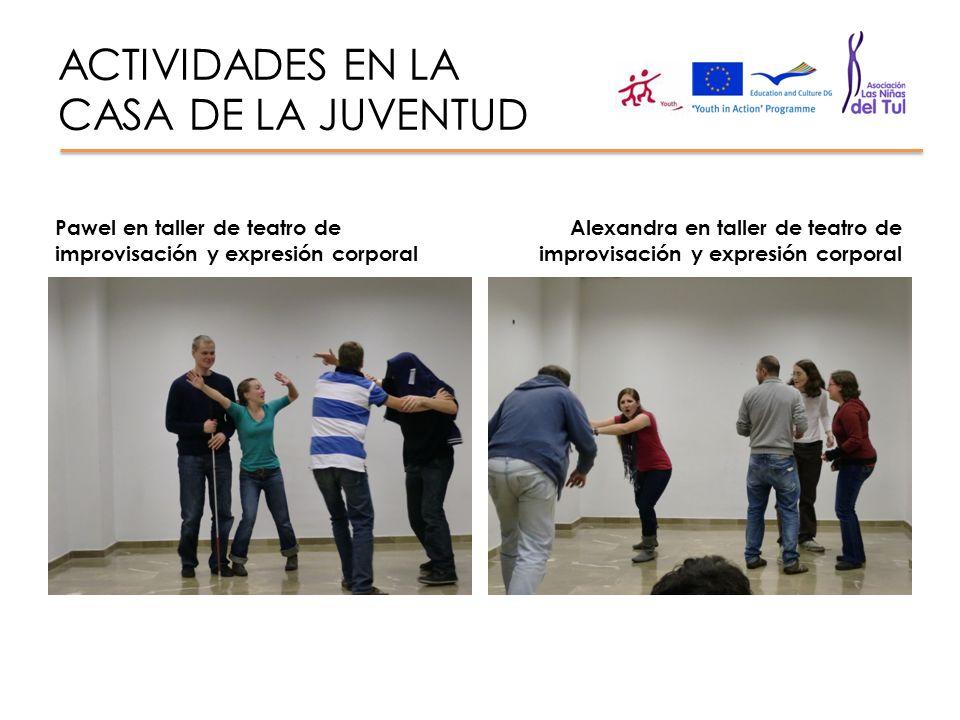 ACTIVIDADES EN LA CASA DE LA JUVENTUD Pawel en taller de teatro de improvisación y expresión corporal Alexandra en taller de teatro de improvisación y