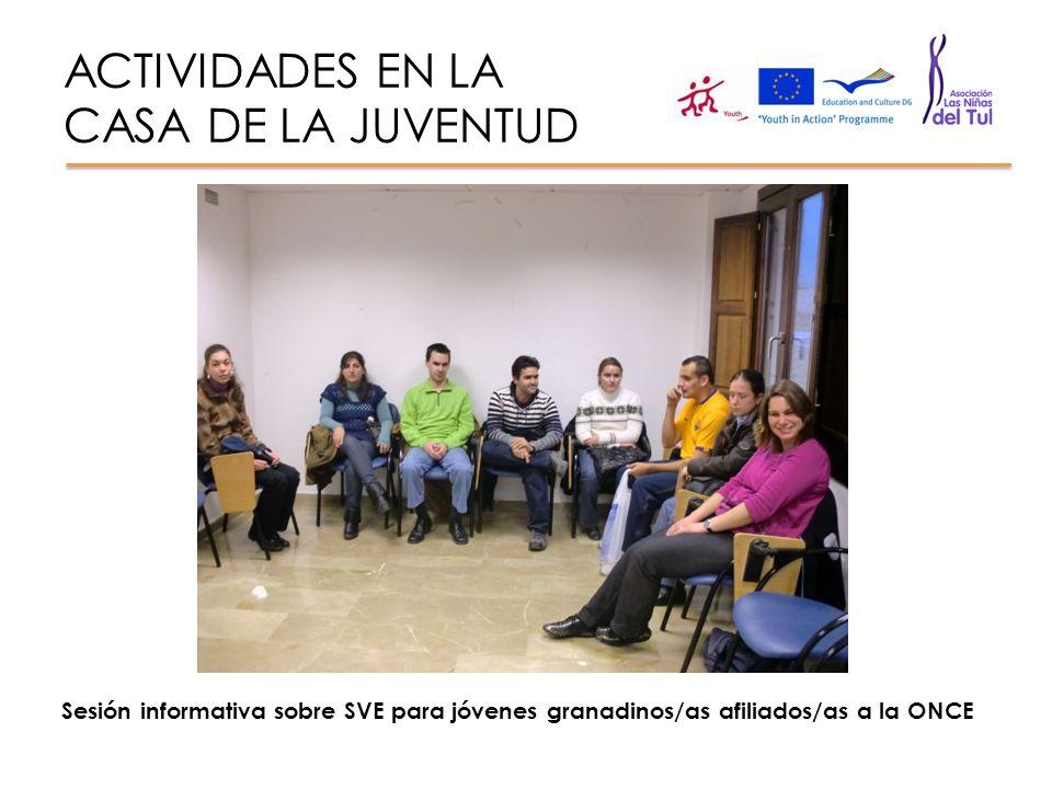 ACTIVIDADES EN LA CASA DE LA JUVENTUD Sesión informativa sobre SVE para jóvenes granadinos/as afiliados/as a la ONCE