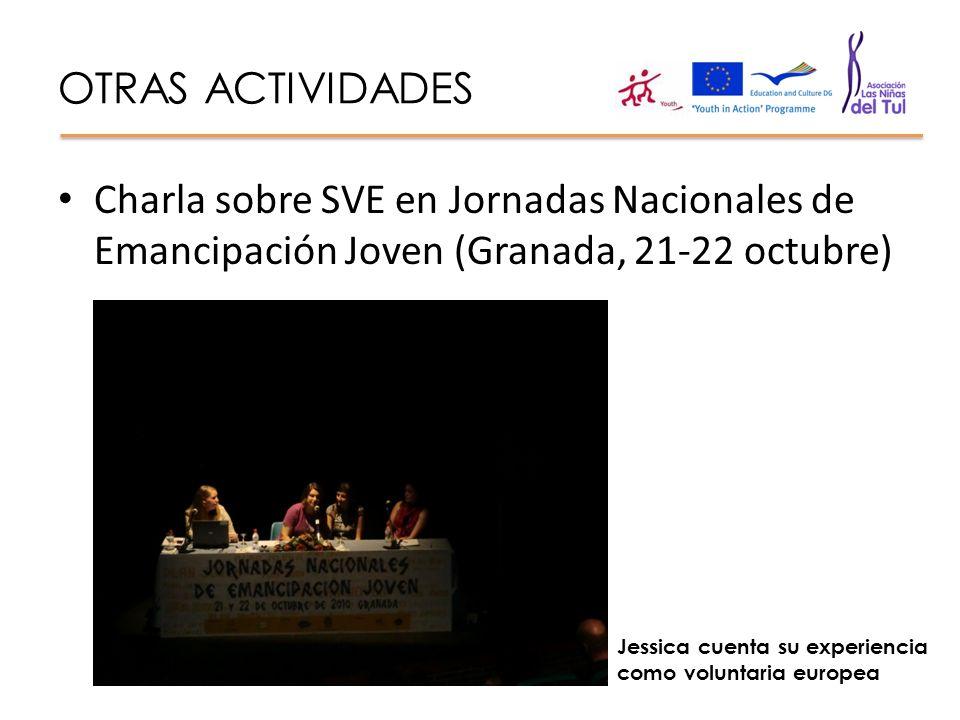 OTRAS ACTIVIDADES Charla sobre SVE en Jornadas Nacionales de Emancipación Joven (Granada, 21-22 octubre) Jessica cuenta su experiencia como voluntaria