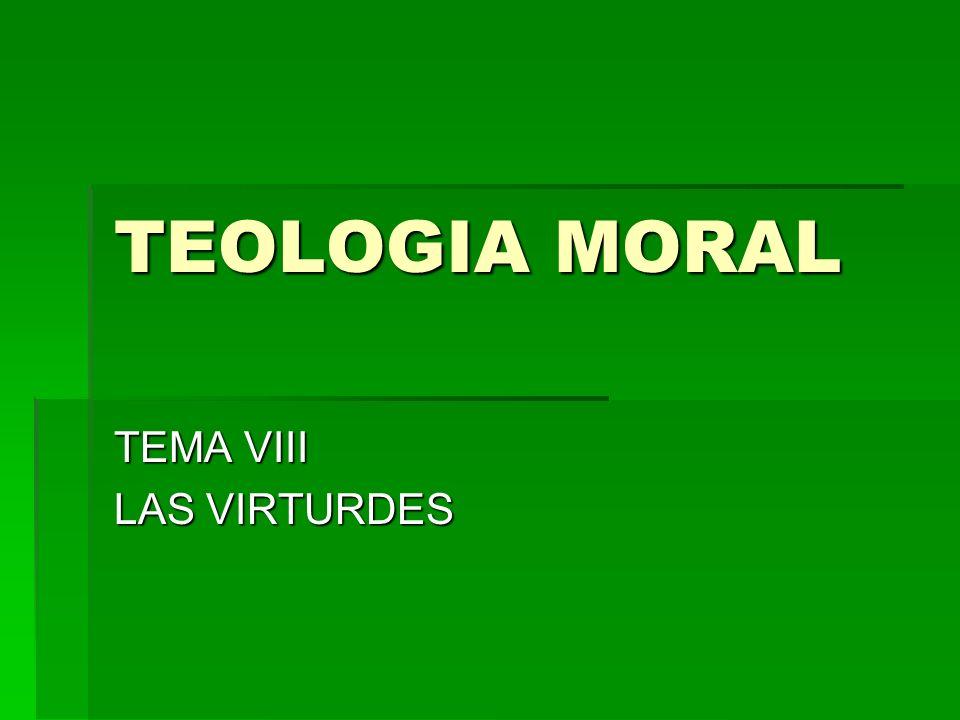 TEOLOGIA MORAL TEMA VIII LAS VIRTURDES