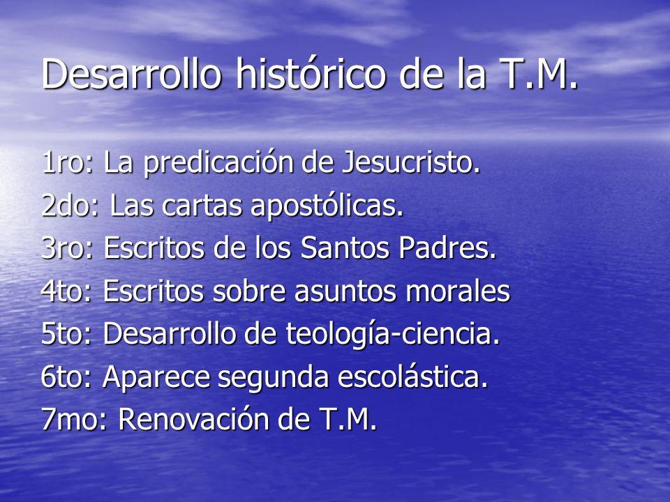Desarrollo histórico de la T.M. 1ro: La predicación de Jesucristo. 2do: Las cartas apostólicas. 3ro: Escritos de los Santos Padres. 4to: Escritos sobr