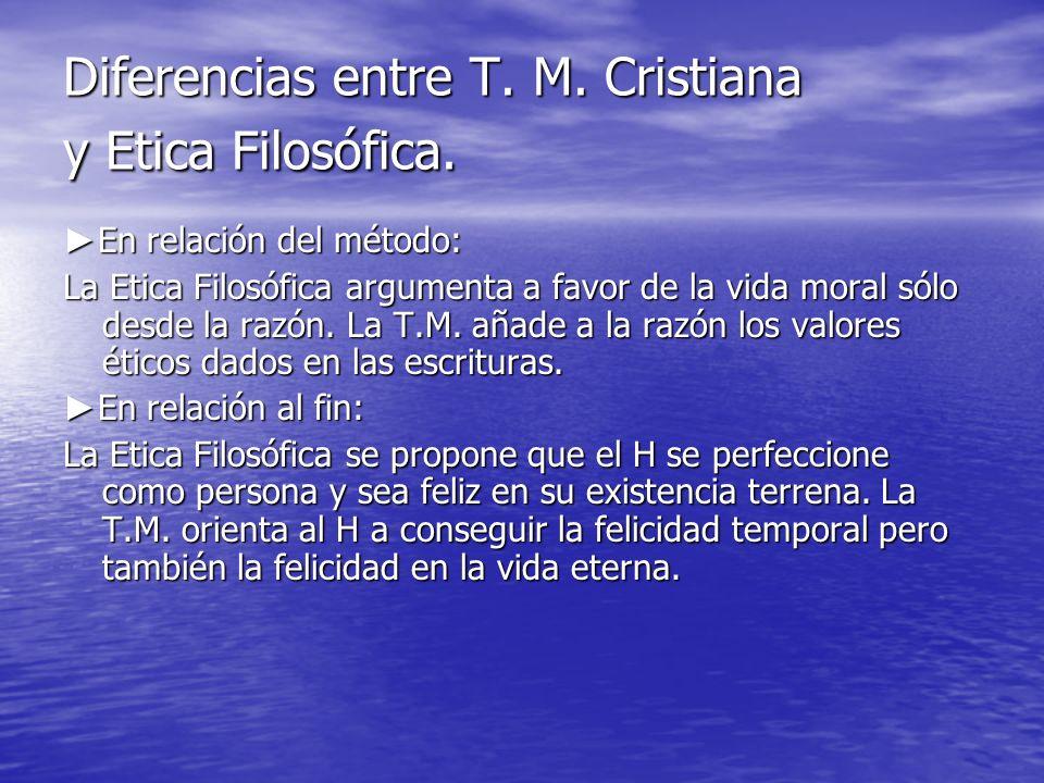 Diferencias entre T. M. Cristiana y Etica Filosófica. En relación del método: En relación del método: La Etica Filosófica argumenta a favor de la vida