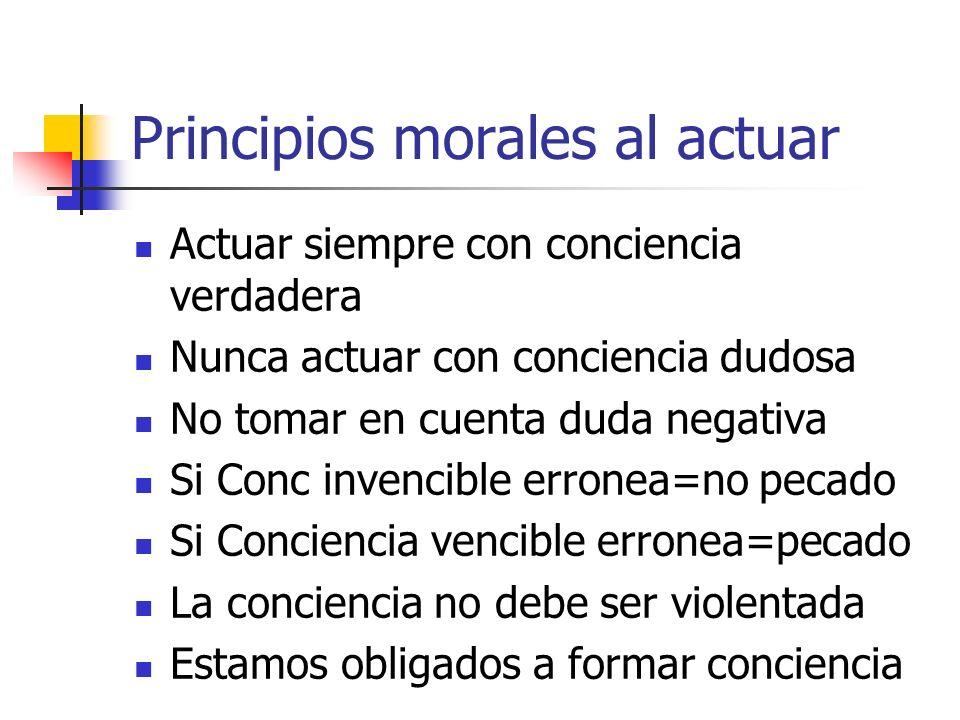 Principios morales al actuar Actuar siempre con conciencia verdadera Nunca actuar con conciencia dudosa No tomar en cuenta duda negativa Si Conc inven
