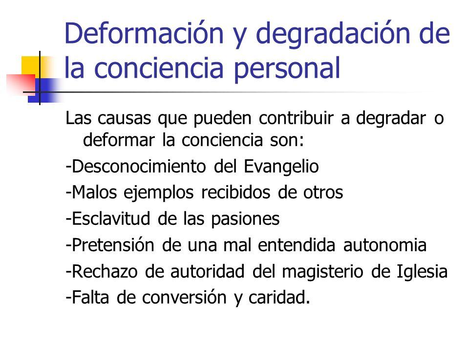 Deformación y degradación de la conciencia personal Las causas que pueden contribuir a degradar o deformar la conciencia son: -Desconocimiento del Eva