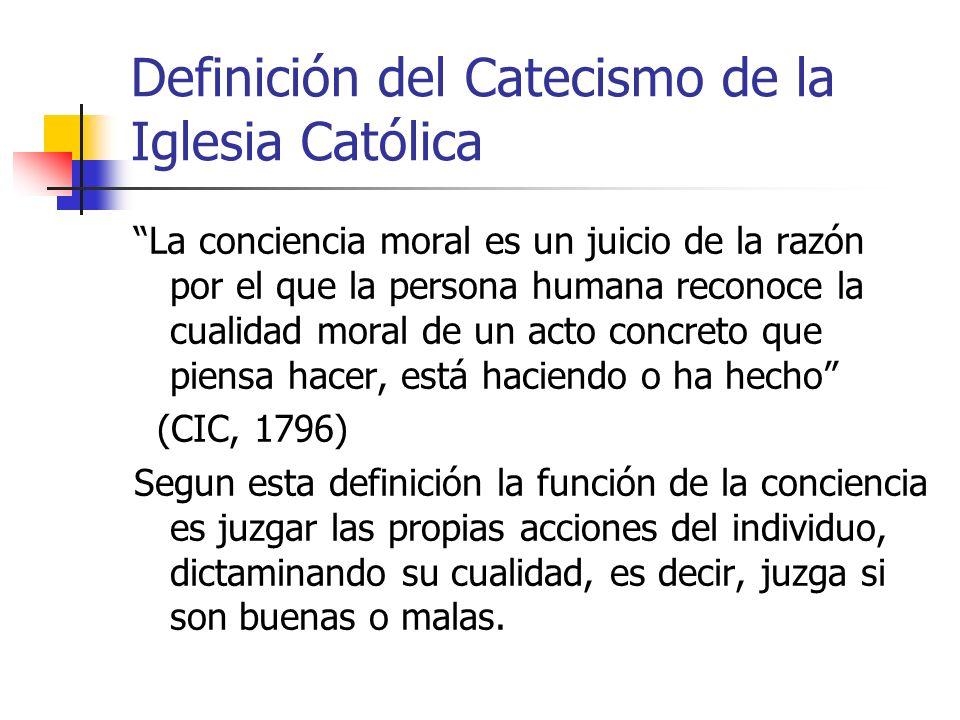 Definición del Catecismo de la Iglesia Católica La conciencia moral es un juicio de la razón por el que la persona humana reconoce la cualidad moral d
