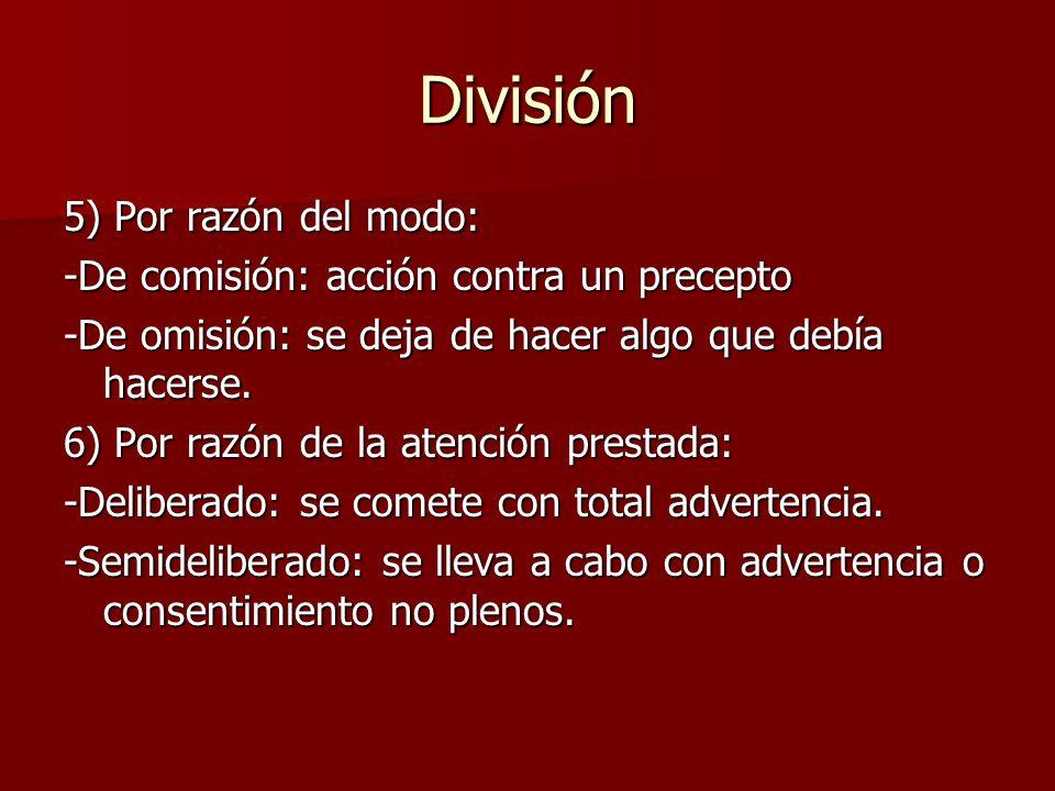 División 5) Por razón del modo: -De comisión: acción contra un precepto -De omisión: se deja de hacer algo que debía hacerse. 6) Por razón de la atenc