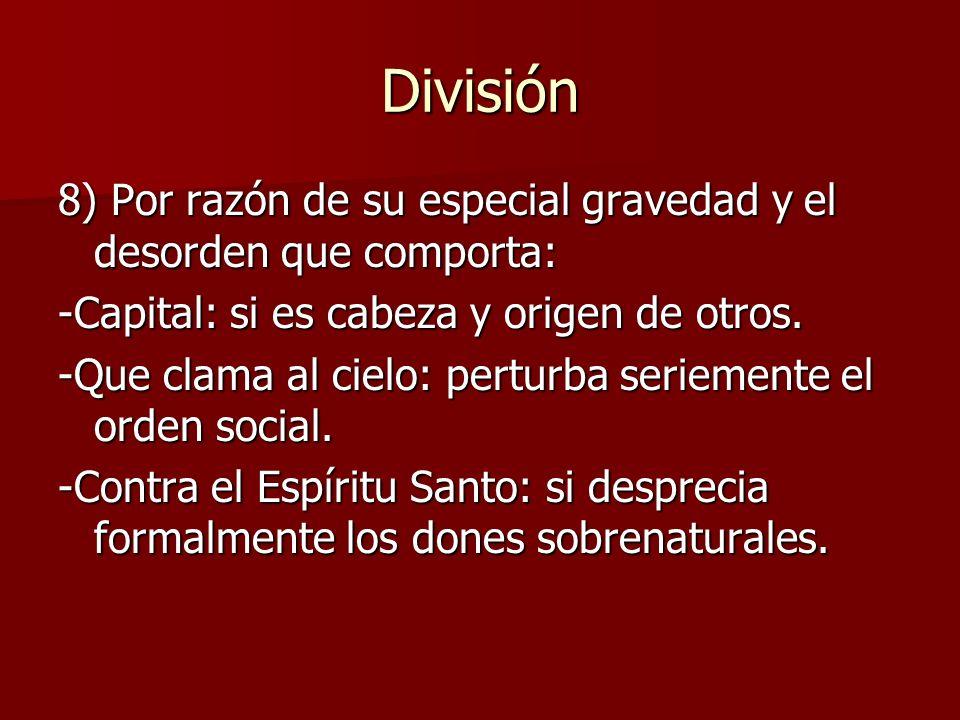 División 8) Por razón de su especial gravedad y el desorden que comporta: -Capital: si es cabeza y origen de otros. -Que clama al cielo: perturba seri