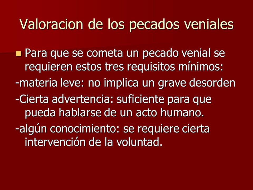 Valoracion de los pecados veniales Para que se cometa un pecado venial se requieren estos tres requisitos mínimos: Para que se cometa un pecado venial
