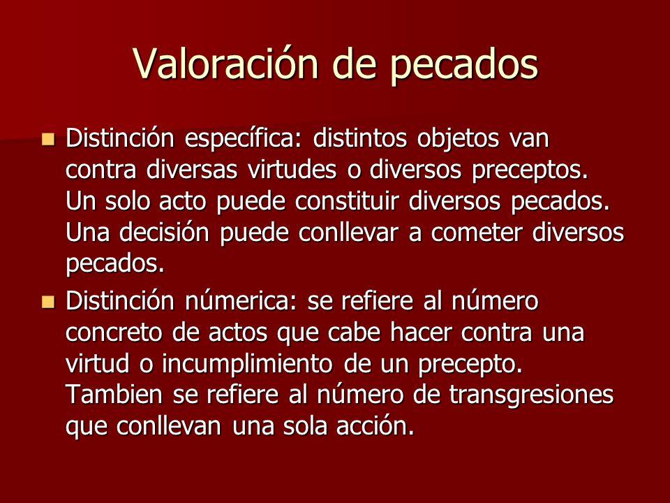 Valoración de pecados Distinción específica: distintos objetos van contra diversas virtudes o diversos preceptos. Un solo acto puede constituir divers